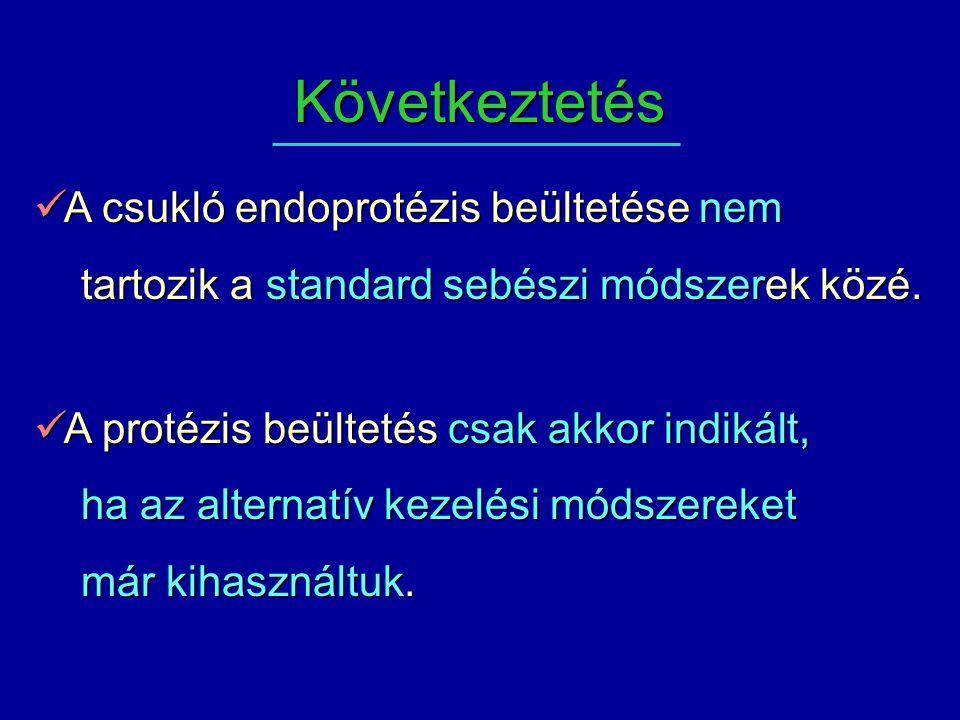 Következtetés A csukló endoprotézis beültetése nem A csukló endoprotézis beültetése nem tartozik a standard sebészi módszerek közé. tartozik a standar