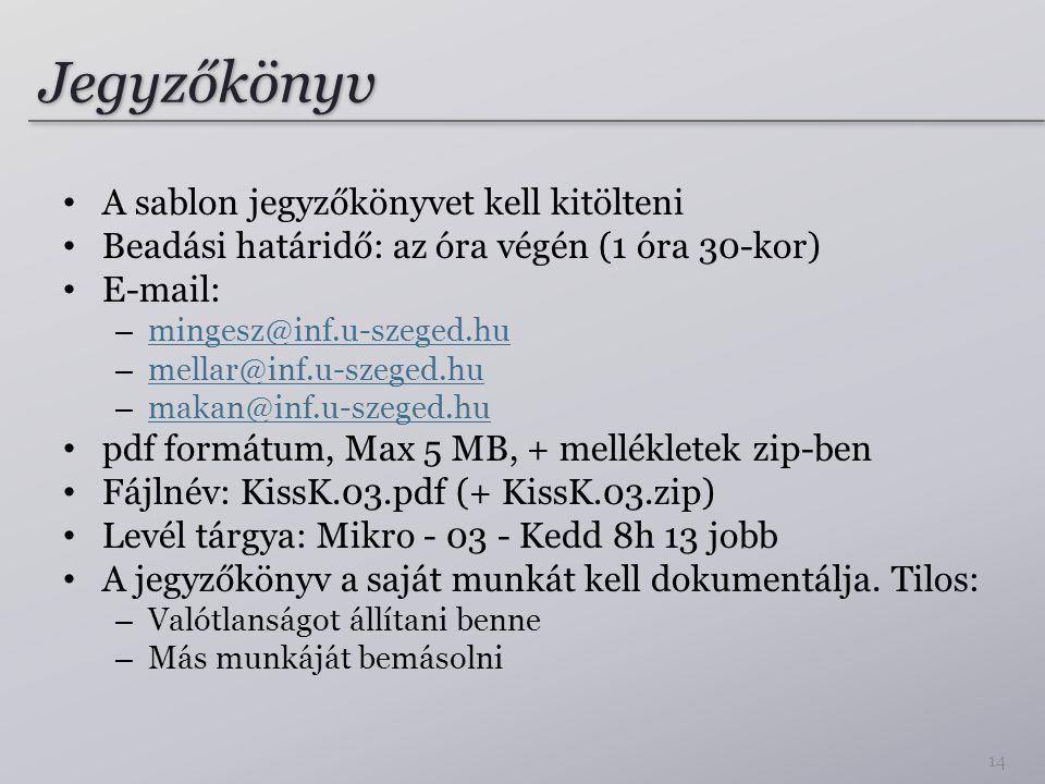 Jegyzőkönyv A sablon jegyzőkönyvet kell kitölteni Beadási határidő: az óra végén (1 óra 30-kor) E-mail: – mingesz@inf.u-szeged.hu mingesz@inf.u-szeged
