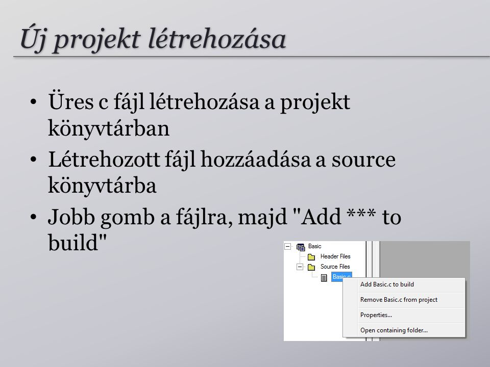 Új projekt létrehozása Üres c fájl létrehozása a projekt könyvtárban Létrehozott fájl hozzáadása a source könyvtárba Jobb gomb a fájlra, majd