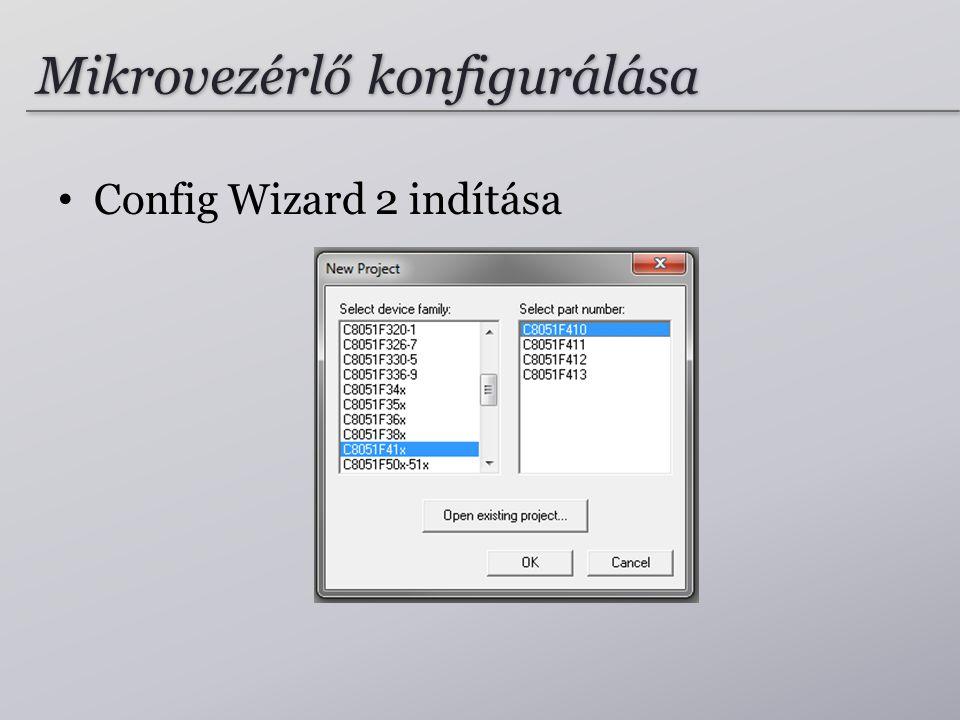 Mikrovezérlő konfigurálása Config Wizard 2 indítása