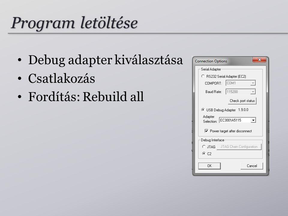 Program letöltése Debug adapter kiválasztása Csatlakozás Fordítás: Rebuild all