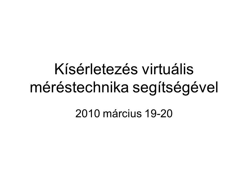Kísérletezés virtuális méréstechnika segítségével 2010 március 19-20