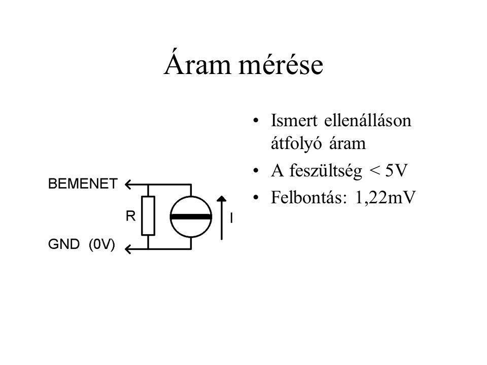 Áram mérése Ismert ellenálláson átfolyó áram A feszültség < 5V Felbontás: 1,22mV