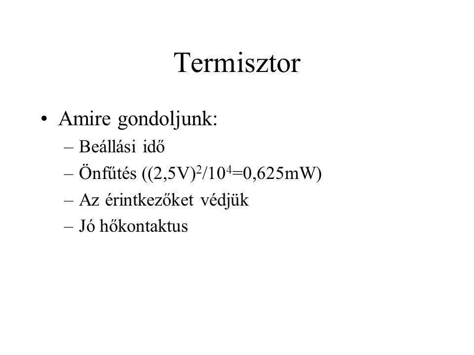 Termisztor Amire gondoljunk: –Beállási idő –Önfűtés ((2,5V) 2 /10 4 =0,625mW) –Az érintkezőket védjük –Jó hőkontaktus