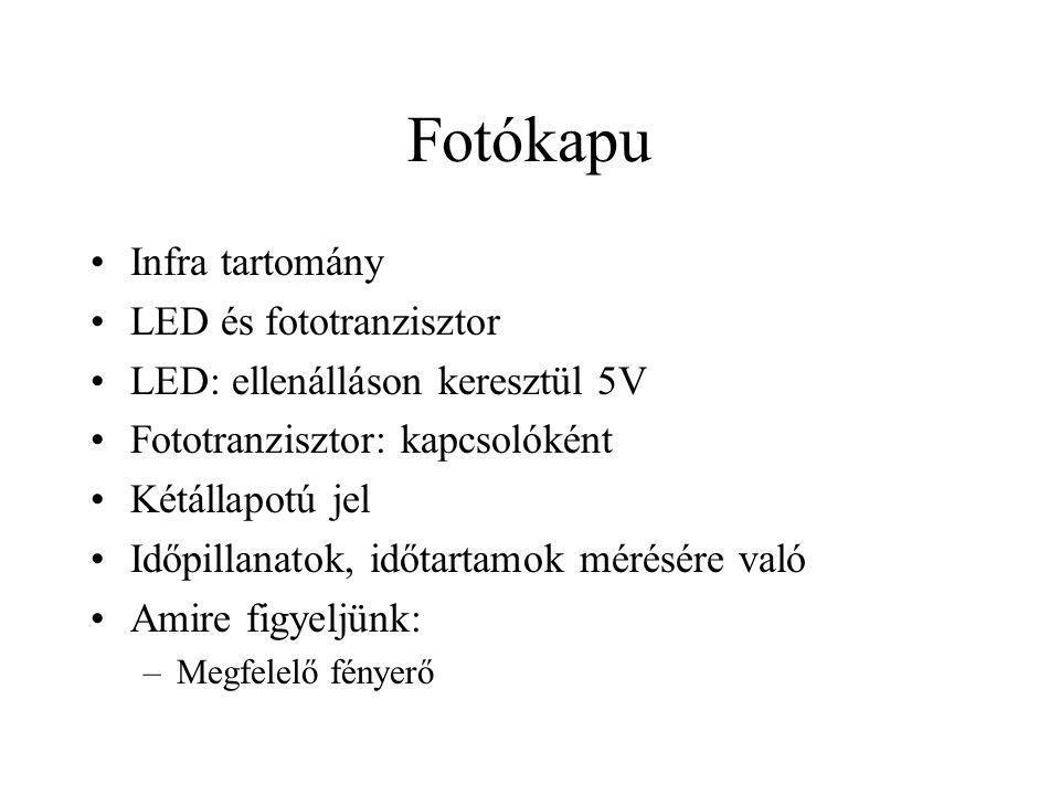 Fotókapu Infra tartomány LED és fototranzisztor LED: ellenálláson keresztül 5V Fototranzisztor: kapcsolóként Kétállapotú jel Időpillanatok, időtartamo