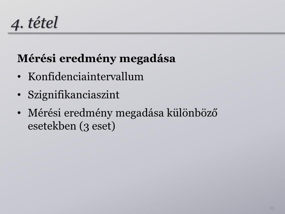4. tétel Mérési eredmény megadása Konfidenciaintervallum Szignifikanciaszint Mérési eredmény megadása különböző esetekben (3 eset) 25