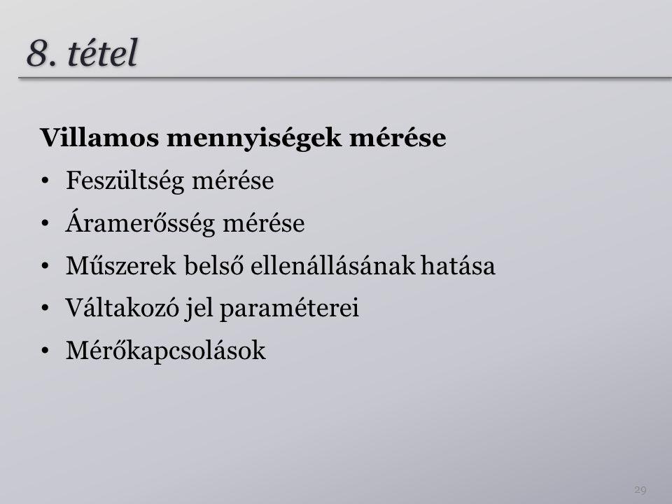 8. tétel Villamos mennyiségek mérése Feszültség mérése Áramerősség mérése Műszerek belső ellenállásának hatása Váltakozó jel paraméterei Mérőkapcsolás