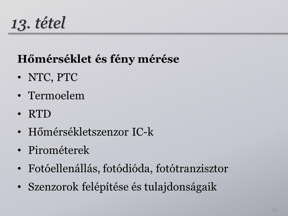 13. tétel Hőmérséklet és fény mérése NTC, PTC Termoelem RTD Hőmérsékletszenzor IC-k Pirométerek Fotóellenállás, fotódióda, fotótranzisztor Szenzorok f