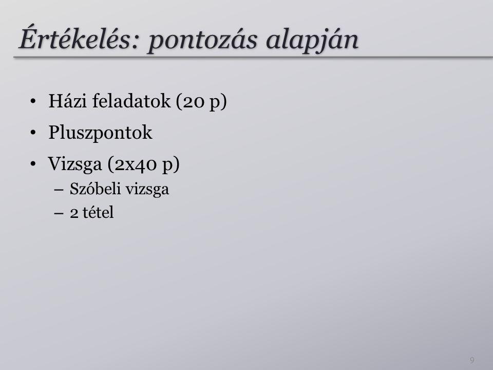 Értékelés: pontozás alapján Házi feladatok (20 p) Pluszpontok Vizsga (2x40 p) – Szóbeli vizsga – 2 tétel 9
