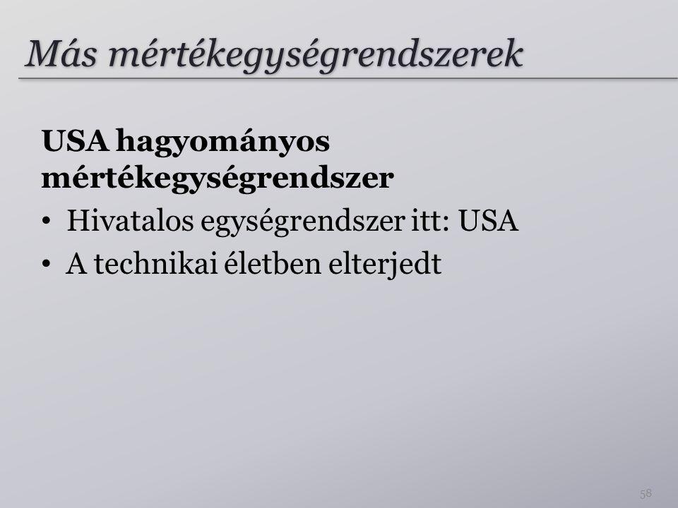 Más mértékegységrendszerek USA hagyományos mértékegységrendszer Hivatalos egységrendszer itt: USA A technikai életben elterjedt 58