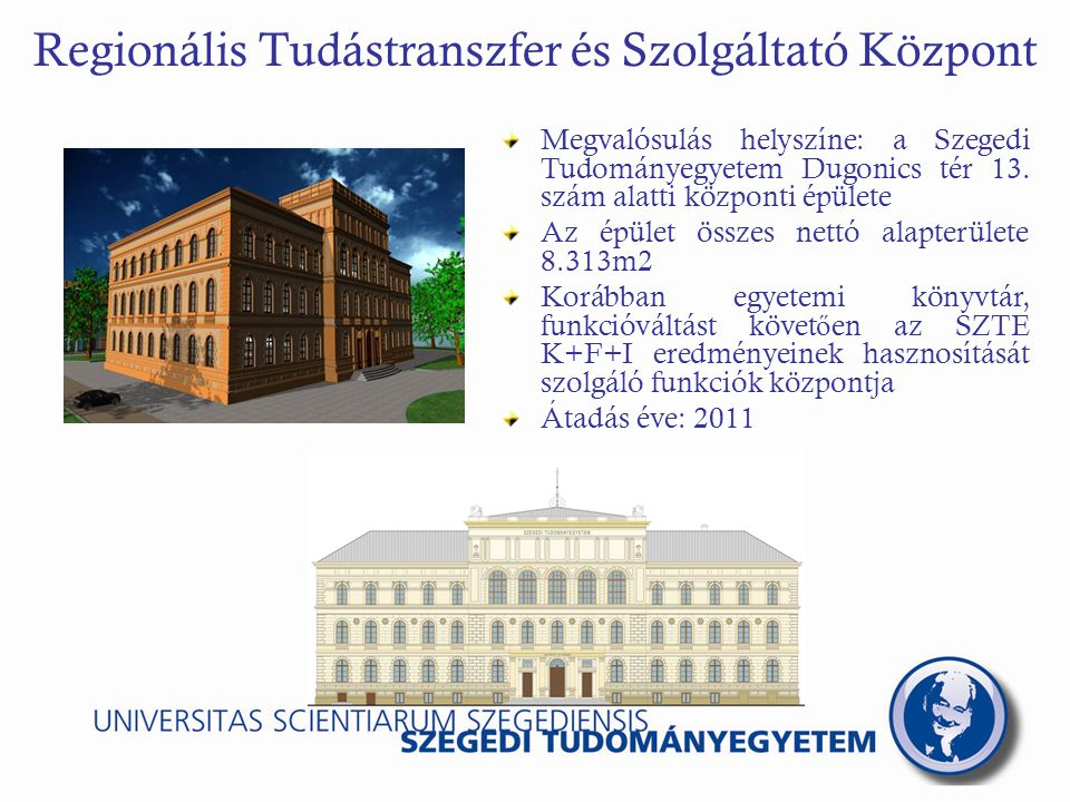 Regionális Tudástranszfer és Szolgáltató Központ Megvalósulás helyszíne: a Szegedi Tudományegyetem Dugonics tér 13.