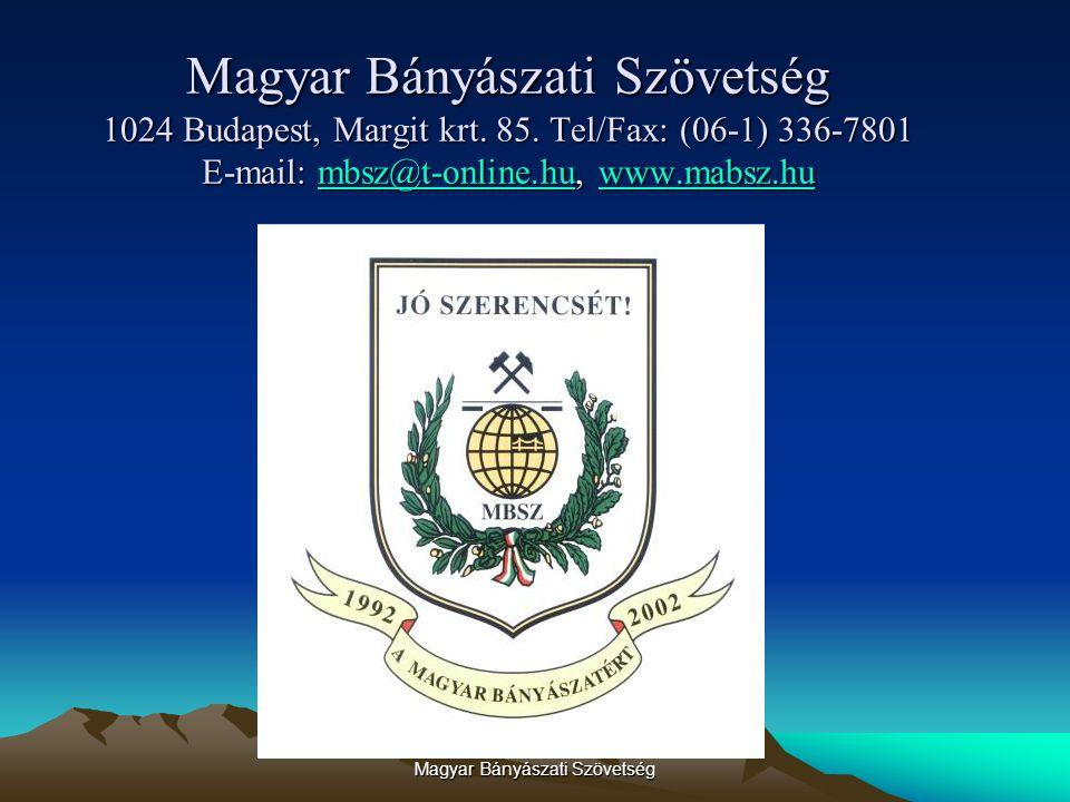 Magyar Bányászati Szövetség Magyar Bányászati Szövetség 1024 Budapest, Margit krt.