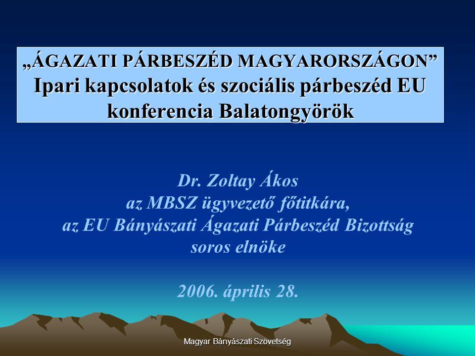 """Magyar Bányászati Szövetség """"ÁGAZATI PÁRBESZÉD MAGYARORSZÁGON Ipari kapcsolatok és szociális párbeszéd EU konferencia Balatongyörök Dr."""