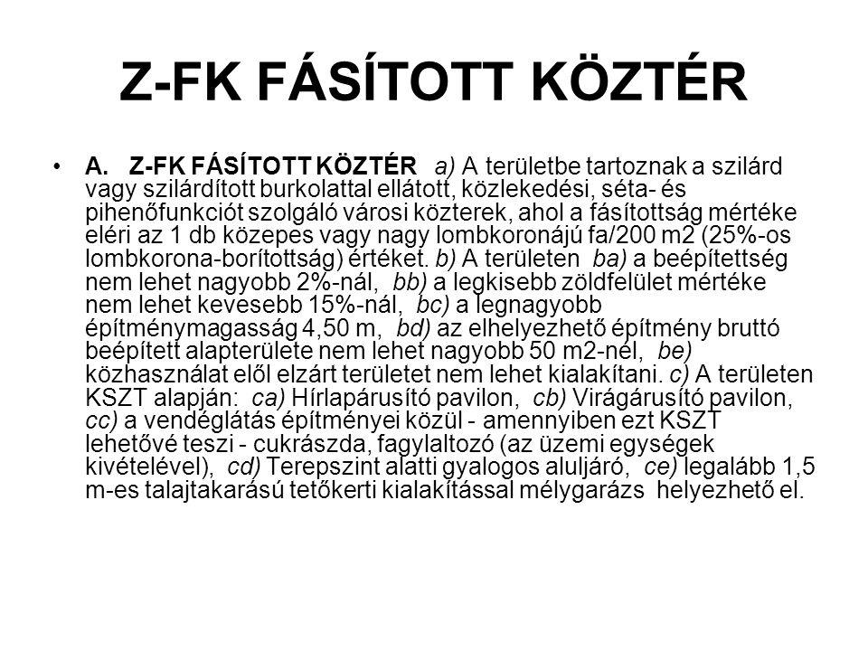 Z-FK FÁSÍTOTT KÖZTÉR A. Z-FK FÁSÍTOTT KÖZTÉR a) A területbe tartoznak a szilárd vagy szilárdított burkolattal ellátott, közlekedési, séta- és pihenőfu