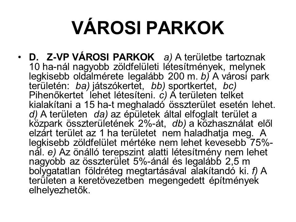 VÁROSI PARKOK D. Z-VP VÁROSI PARKOK a) A területbe tartoznak 10 ha-nál nagyobb zöldfelületi létesítmények, melynek legkisebb oldalmérete legalább 200