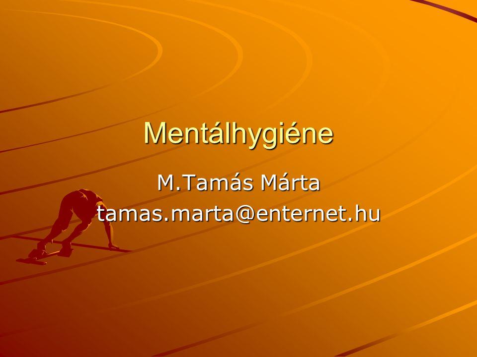Mentálhygiéne M.Tamás Márta tamas.marta@enternet.hu