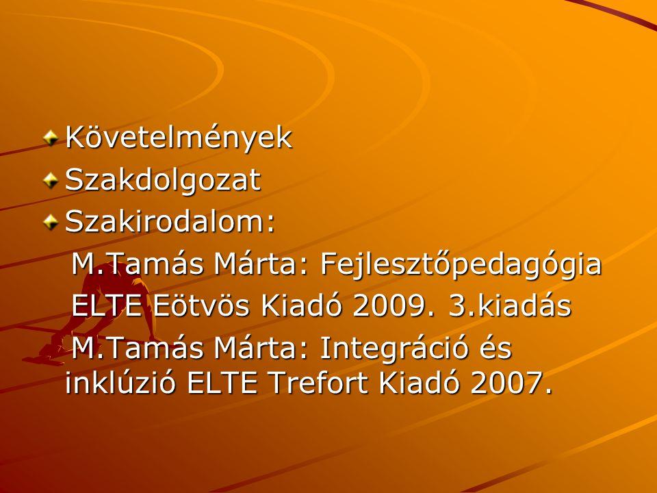 KövetelményekSzakdolgozatSzakirodalom: M.Tamás Márta: Fejlesztőpedagógia M.Tamás Márta: Fejlesztőpedagógia ELTE Eötvös Kiadó 2009. 3.kiadás ELTE Eötvö