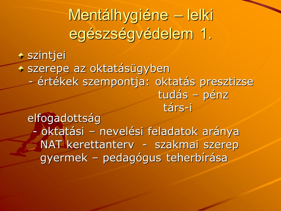 Mentálhygiéne – lelki egészségvédelem 1. szintjei szerepe az oktatásügyben - értékek szempontja: oktatás presztizse - értékek szempontja: oktatás pres