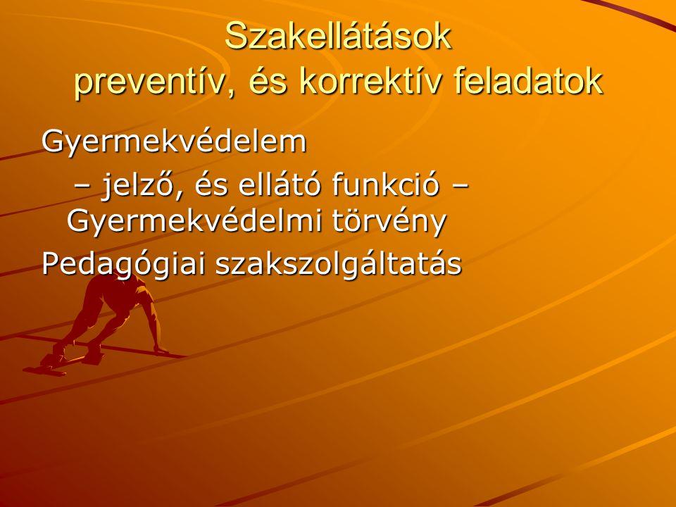Szakellátások preventív, és korrektív feladatok Gyermekvédelem – jelző, és ellátó funkció – Gyermekvédelmi törvény – jelző, és ellátó funkció – Gyerme