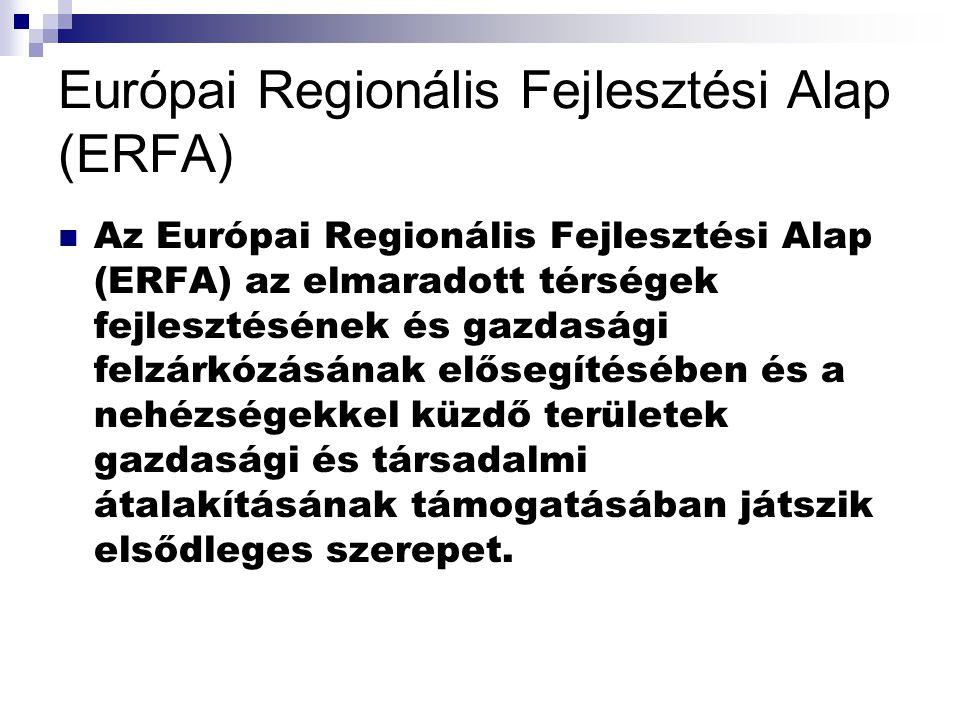 Európai Regionális Fejlesztési Alap (ERFA) Az Európai Regionális Fejlesztési Alap (ERFA) az elmaradott térségek fejlesztésének és gazdasági felzárkózásának elősegítésében és a nehézségekkel küzdő területek gazdasági és társadalmi átalakításának támogatásában játszik elsődleges szerepet.
