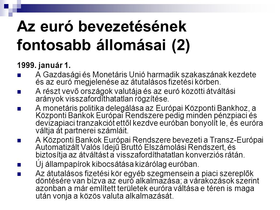 Az euró bevezetésének fontosabb állomásai (2) 1999. január 1. A Gazdasági és Monetáris Unió harmadik szakaszának kezdete és az euró megjelenése az átu