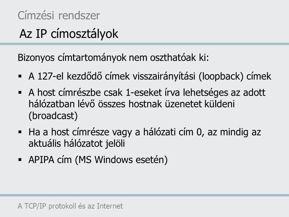 Címzési rendszer A TCP/IP protokoll és az Internet Az IP címosztályok Bizonyos címtartományok nem oszthatóak ki:  A 127-el kezdődő címek visszairányí