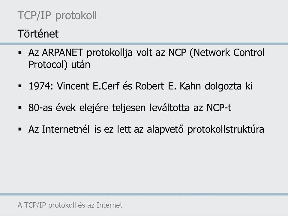 TCP/IP protokoll A TCP/IP protokoll és az Internet Történet  Az ARPANET protokollja volt az NCP (Network Control Protocol) után  1974: Vincent E.Cer