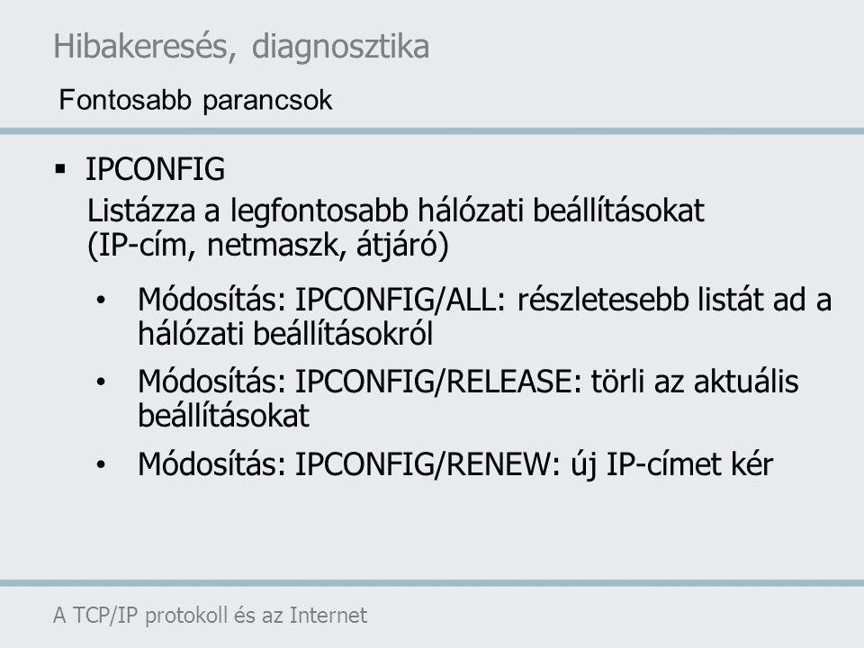 Hibakeresés, diagnosztika A TCP/IP protokoll és az Internet  IPCONFIG Listázza a legfontosabb hálózati beállításokat (IP-cím, netmaszk, átjáró) Módos