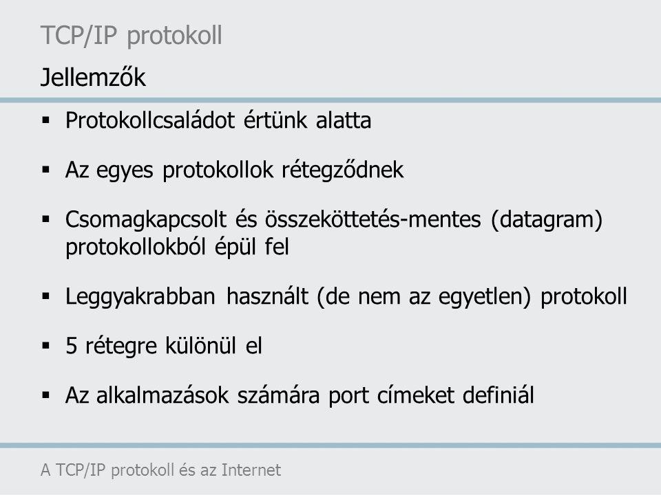 TCP/IP protokoll A TCP/IP protokoll és az Internet Jellemzők  Protokollcsaládot értünk alatta  Az egyes protokollok rétegződnek  Csomagkapcsolt és