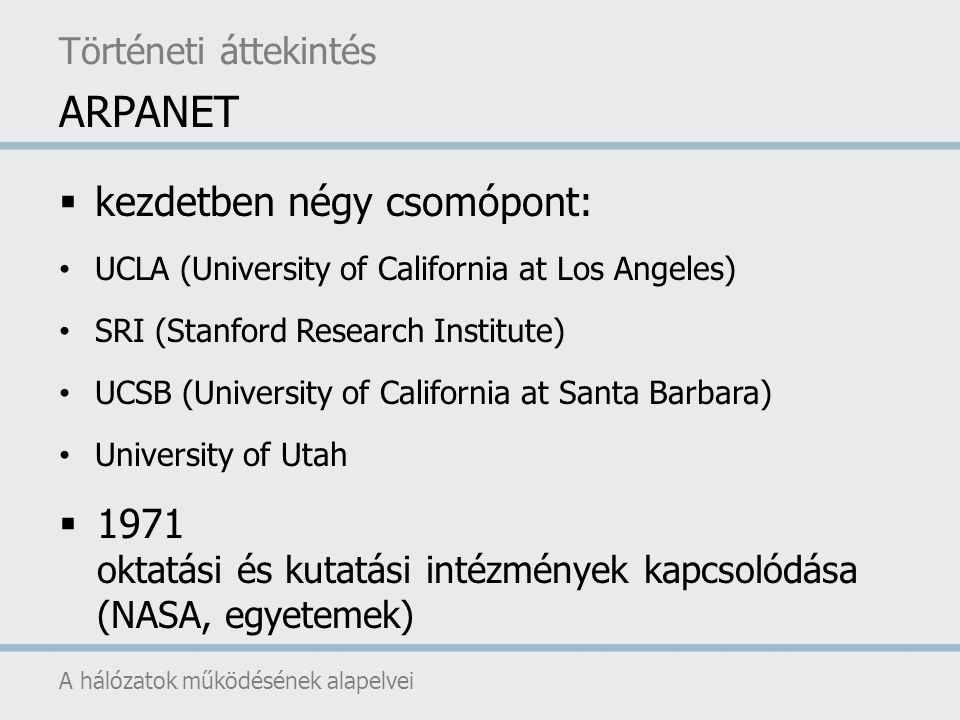  kezdetben négy csomópont: UCLA (University of California at Los Angeles) SRI (Stanford Research Institute) UCSB (University of California at Santa B