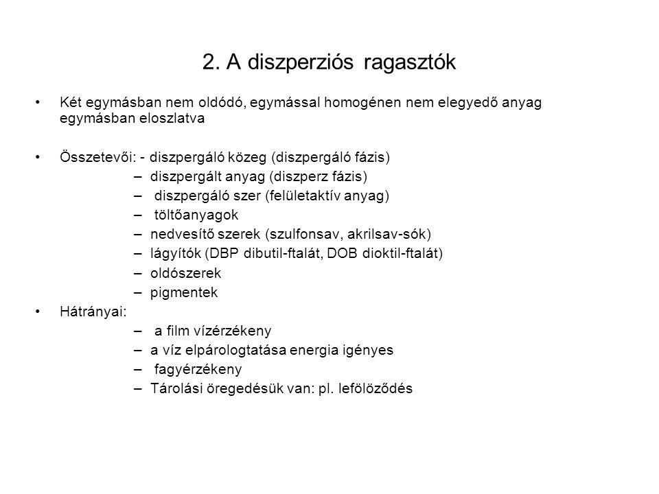 2. A diszperziós ragasztók Két egymásban nem oldódó, egymással homogénen nem elegyedő anyag egymásban eloszlatva Összetevői: - diszpergáló közeg (disz
