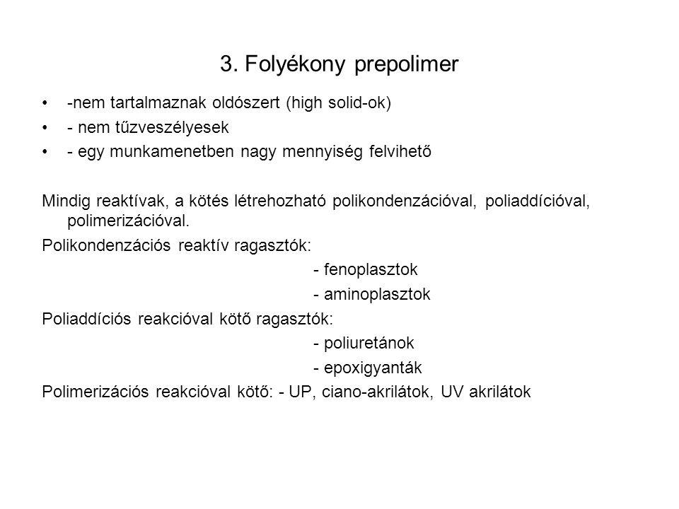 3. Folyékony prepolimer -nem tartalmaznak oldószert (high solid-ok) - nem tűzveszélyesek - egy munkamenetben nagy mennyiség felvihető Mindig reaktívak