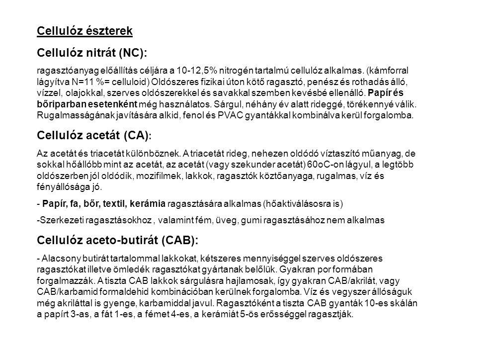 Cellulóz észterek Cellulóz nitrát (NC): ragasztóanyag előállítás céljára a 10-12,5% nitrogén tartalmú cellulóz alkalmas. (kámforral lágyítva N=11 %= c