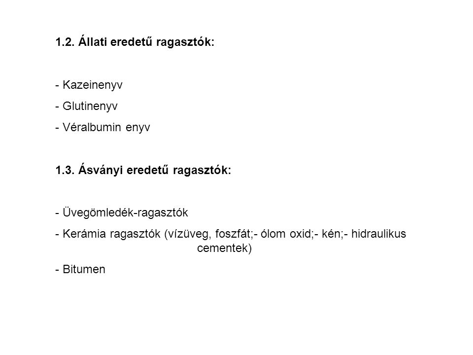 1.2. Állati eredetű ragasztók: - Kazeinenyv - Glutinenyv - Véralbumin enyv 1.3. Ásványi eredetű ragasztók: - Üvegömledék-ragasztók - Kerámia ragasztók