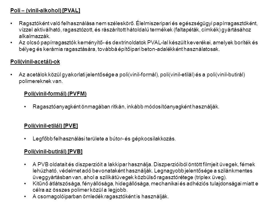 Poli – (vinil-alkohol) [PVAL] Ragsztóként való felhasználása nem széleskörő. Élelmiszeripari és egészségügyi papírragasztóként, vízzel aktiválható, ra