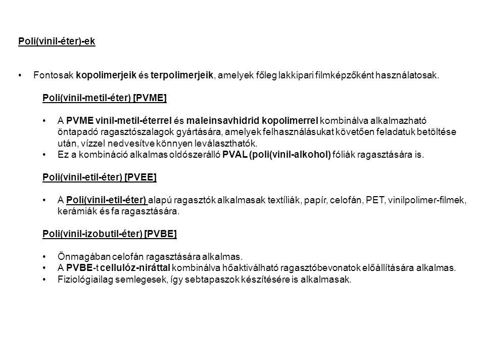 Poli(vinil-éter)-ek Fontosak kopolimerjeik és terpolimerjeik, amelyek főleg lakkipari filmképzőként használatosak. Poli(vinil-metil-éter) [PVME] A PVM