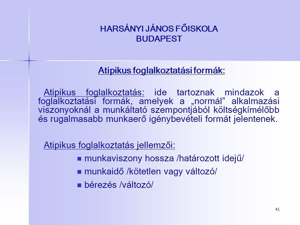41 HARSÁNYI JÁNOS FŐISKOLA BUDAPEST Atipikus foglalkoztatási formák: Atipikus foglalkoztatás: ide tartoznak mindazok a foglalkoztatási formák, amelyek