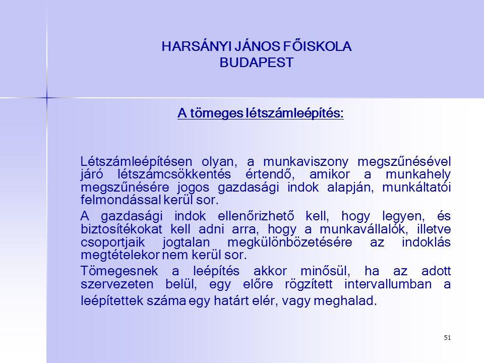 51 HARSÁNYI JÁNOS FŐISKOLA BUDAPEST A tömeges létszámleépítés: Létszámleépítésen olyan, a munkaviszony megszűnésével járó létszámcsökkentés értendő, a
