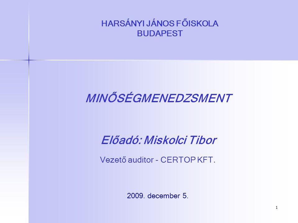 1 HARSÁNYI JÁNOS FŐISKOLA BUDAPEST MINŐSÉGMENEDZSMENT Előadó: Miskolci Tibor Vezető auditor - CERTOP KFT. 2009. december 5.