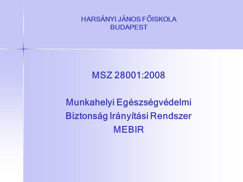 HARSÁNYI JÁNOS FŐISKOLA BUDAPEST MSZ 28001:2008 Munkahelyi Egészségvédelmi Biztonság Irányítási Rendszer MEBIR