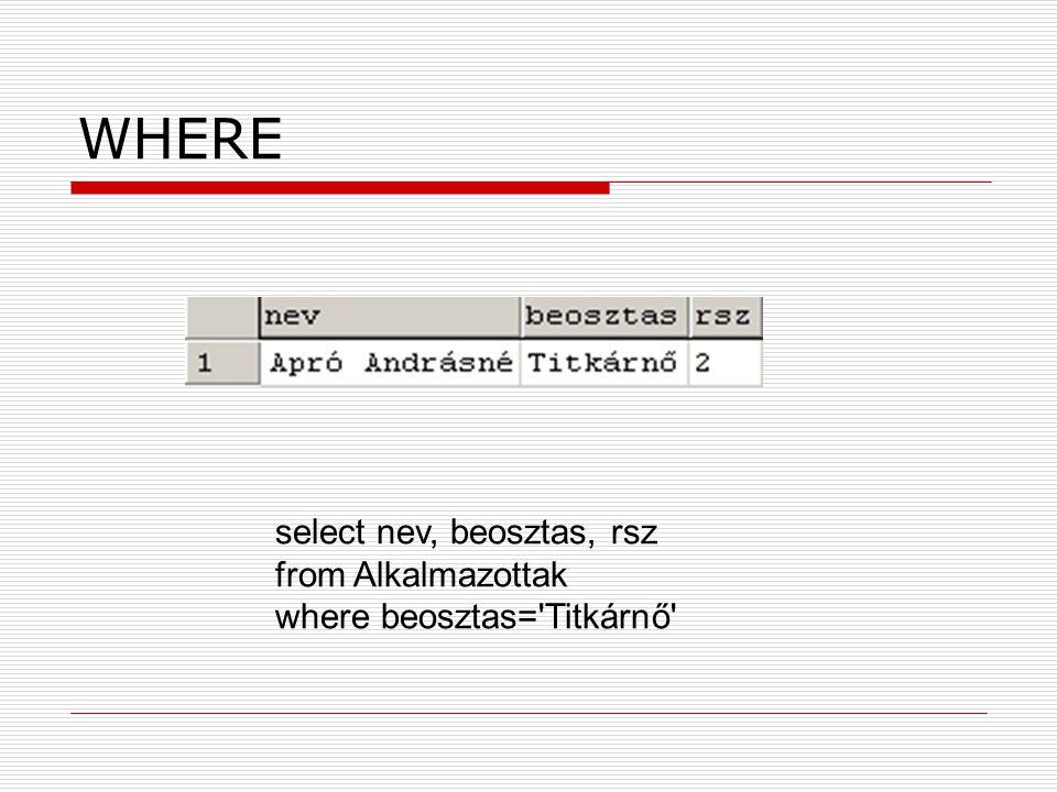 WHERE select nev, beosztas, rsz from Alkalmazottak where beosztas='Titkárnő'