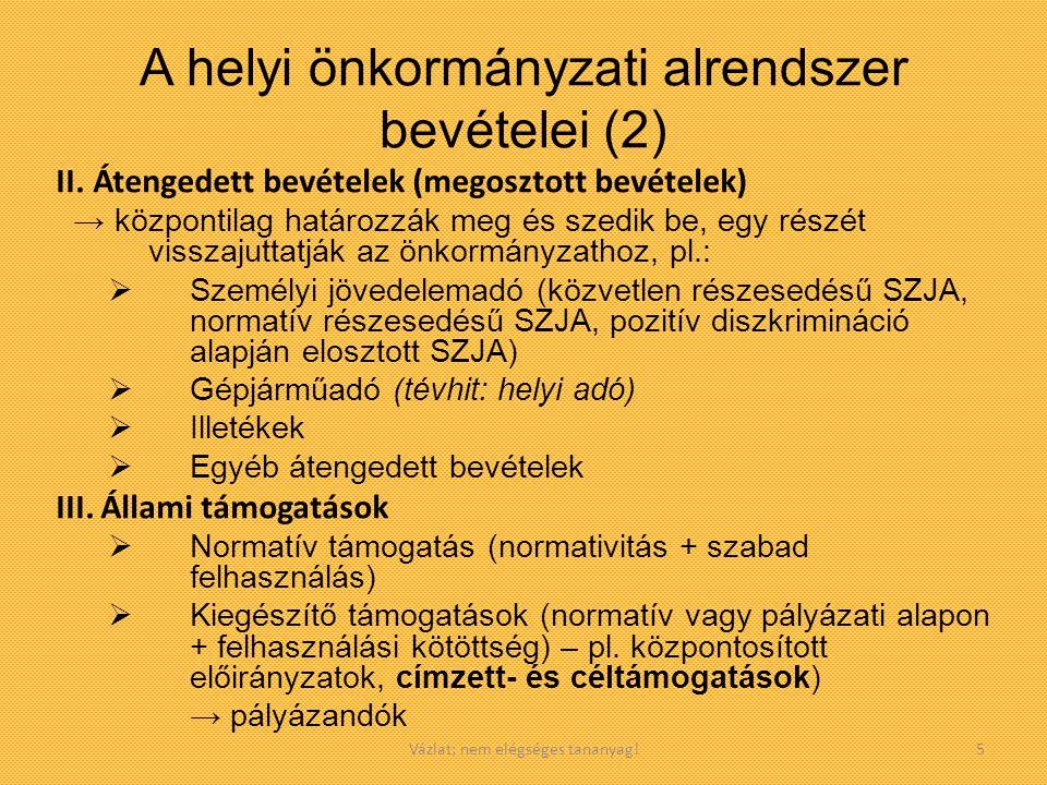 Vázlat; nem elégséges tananyag!5 A helyi önkormányzati alrendszer bevételei (2) II.