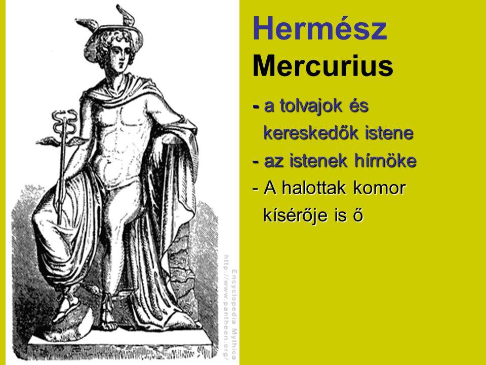 Hermész Mercurius - a tolvajok és kereskedők istene kereskedők istene - az istenek hírnöke - A halottak komor kísérője is ő kísérője is ő