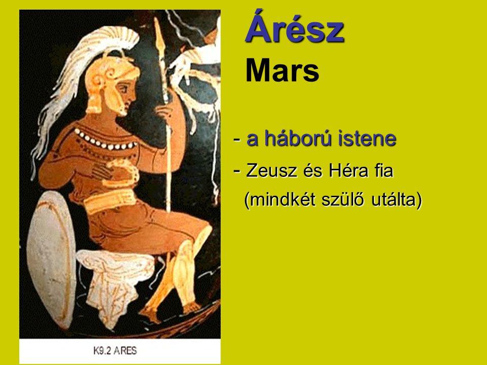 Árész Árész Mars - a háború istene - Zeusz és Héra fia (mindkét szülő utálta) (mindkét szülő utálta)