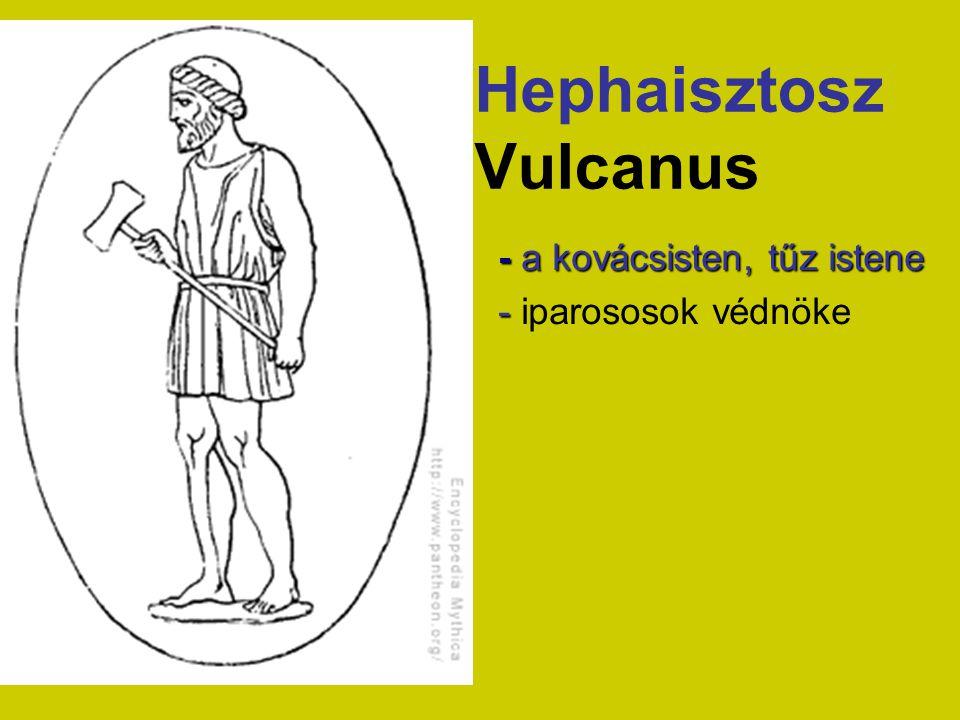 Hephaisztosz Vulcanus - a kovácsisten, tűz istene - - iparososok védnöke
