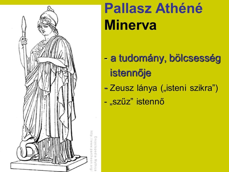 """Pallasz Athéné Minerva - a tudomány, bölcsesség istennője istennője - - Zeusz lánya (""""isteni szikra"""") - """"szűz"""" istennő"""