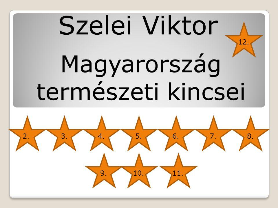 Magyarország természeti kincsei Szelei Viktor 12. 2.3.4.5.6.7.8. 9.10.11.