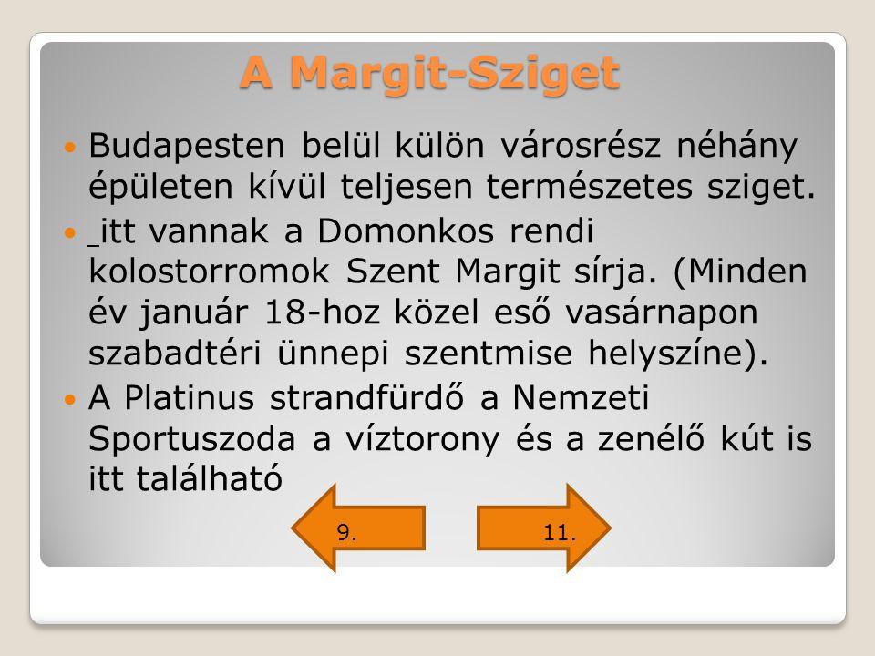 A Margit-Sziget Budapesten belül külön városrész néhány épületen kívül teljesen természetes sziget. itt vannak a Domonkos rendi kolostorromok Szent Ma