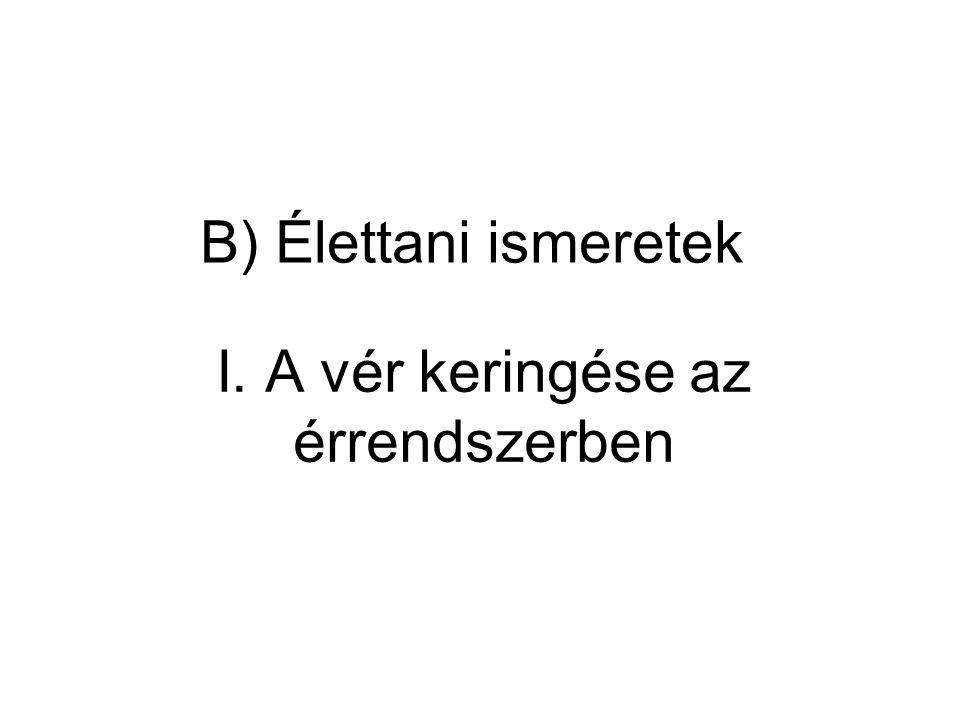B) Élettani ismeretek I. A vér keringése az érrendszerben