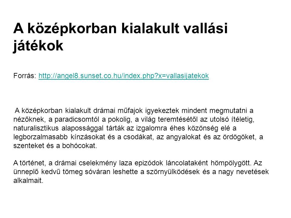 A középkorban kialakult vallási játékok Forrás: http://angel8.sunset.co.hu/index.php?x=vallasijatekokhttp://angel8.sunset.co.hu/index.php?x=vallasijat